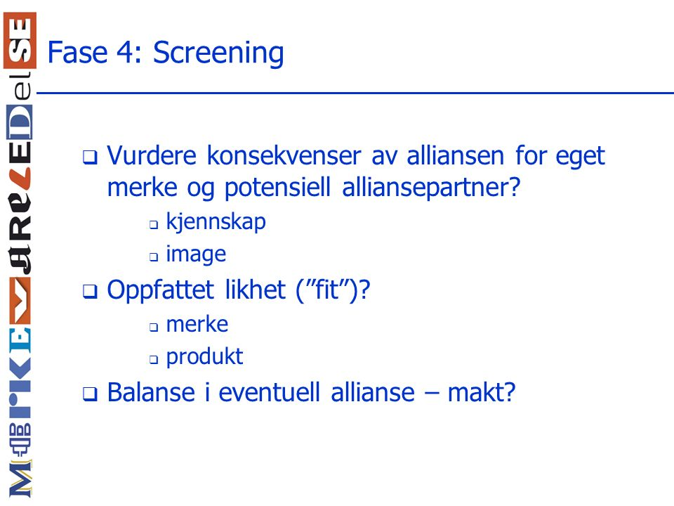 Fase 4: Screening Vurdere konsekvenser av alliansen for eget merke og potensiell alliansepartner kjennskap.