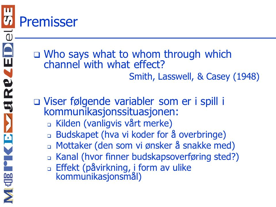 Premisser Who says what to whom through which channel with what effect Smith, Lasswell, & Casey (1948)