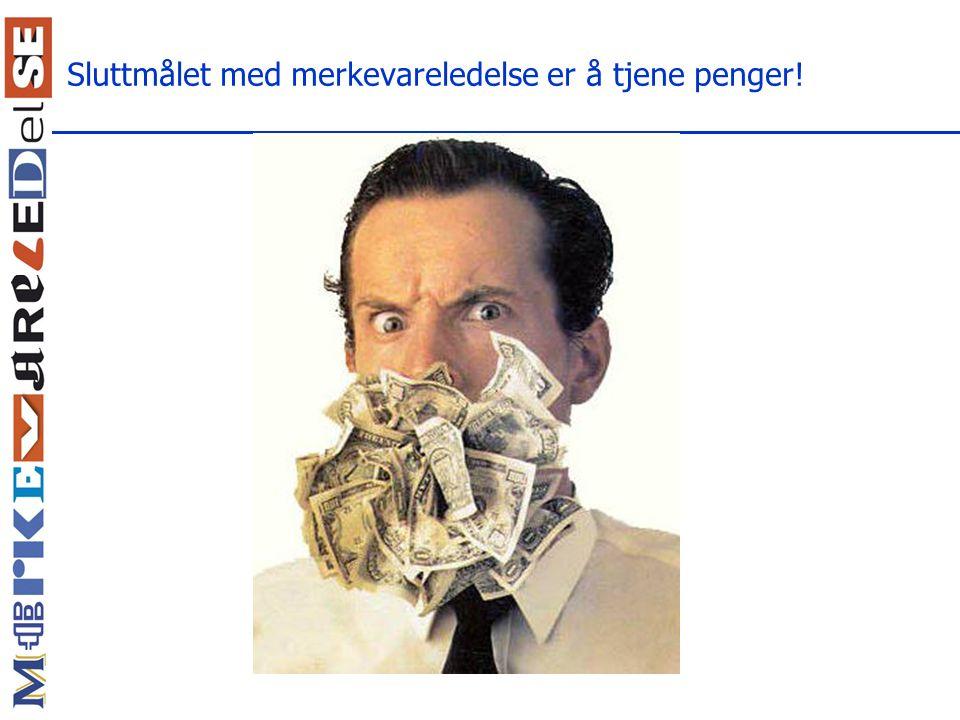 Sluttmålet med merkevareledelse er å tjene penger!