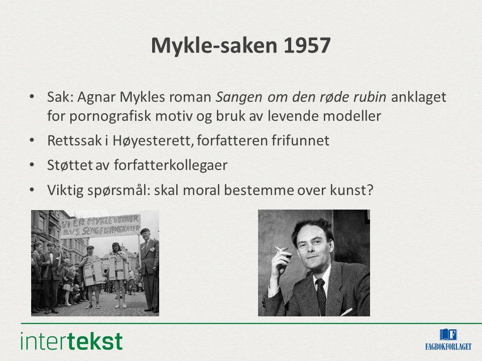 Mykle-saken 1957 Sak: Agnar Mykles roman Sangen om den røde rubin anklaget for pornografisk motiv og bruk av levende modeller.