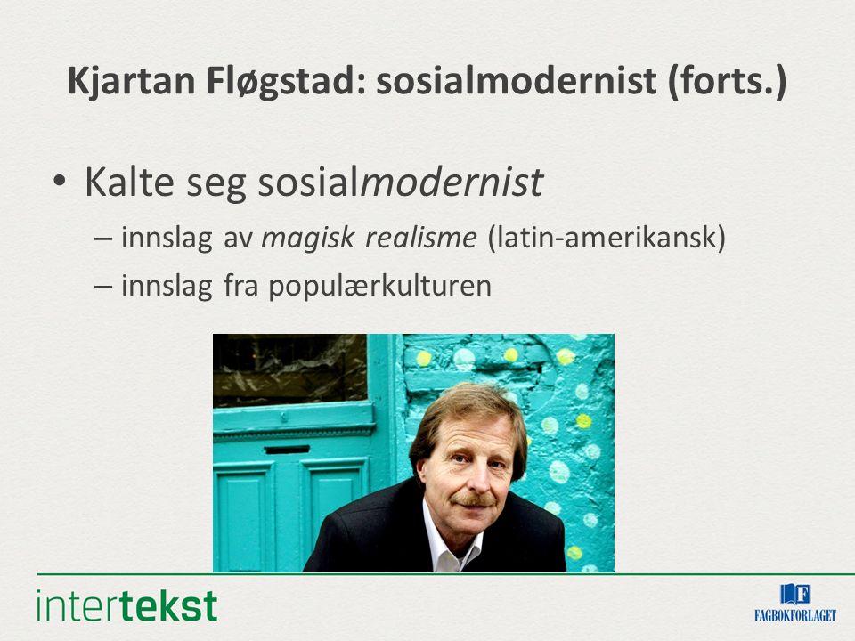Kjartan Fløgstad: sosialmodernist (forts.)