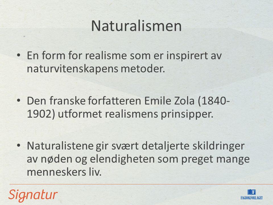 Naturalismen En form for realisme som er inspirert av naturvitenskapens metoder.
