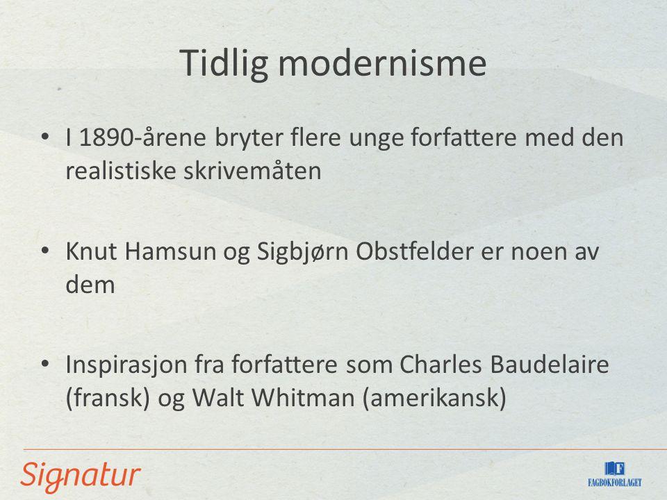 Tidlig modernisme I 1890-årene bryter flere unge forfattere med den realistiske skrivemåten. Knut Hamsun og Sigbjørn Obstfelder er noen av dem.