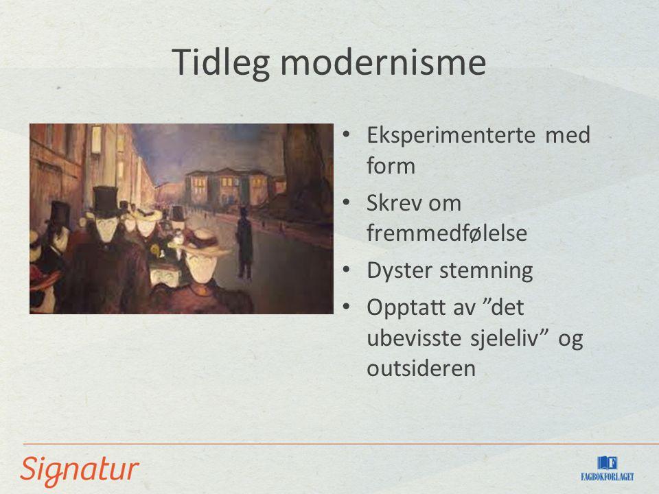 Tidleg modernisme Eksperimenterte med form Skrev om fremmedfølelse