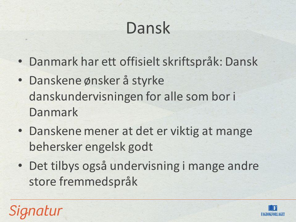 Dansk Danmark har ett offisielt skriftspråk: Dansk