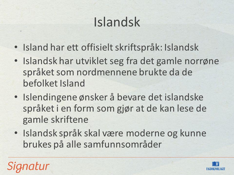 Islandsk Island har ett offisielt skriftspråk: Islandsk
