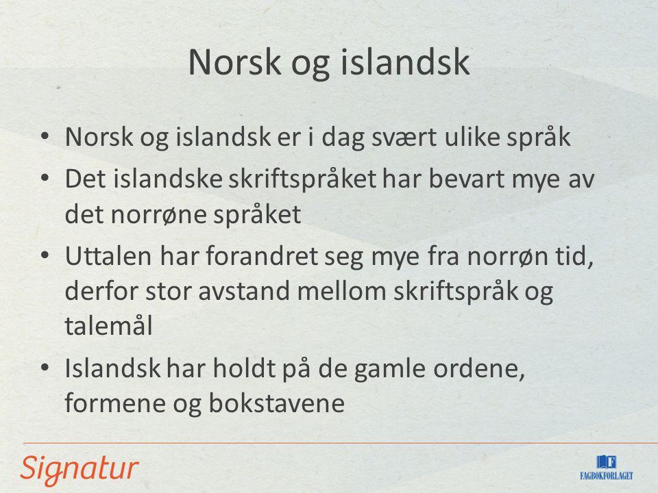 Norsk og islandsk Norsk og islandsk er i dag svært ulike språk