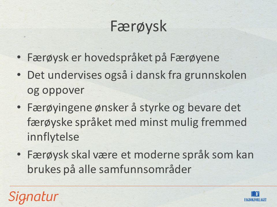 Færøysk Færøysk er hovedspråket på Færøyene