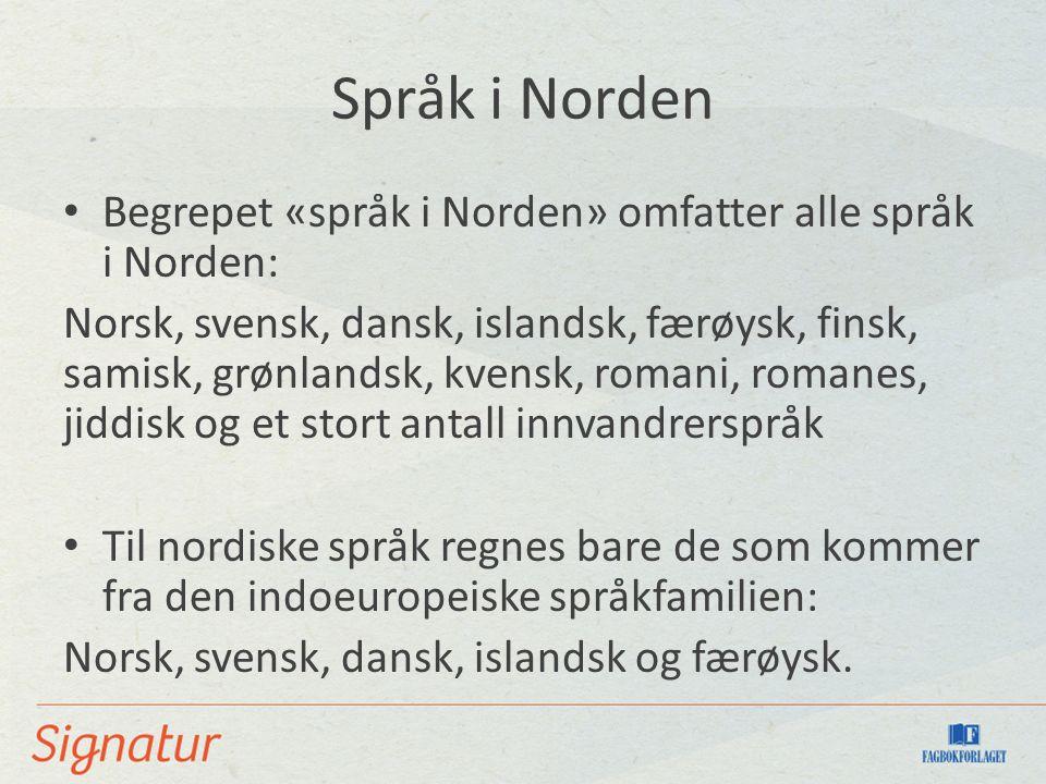 Språk i Norden Begrepet «språk i Norden» omfatter alle språk i Norden: