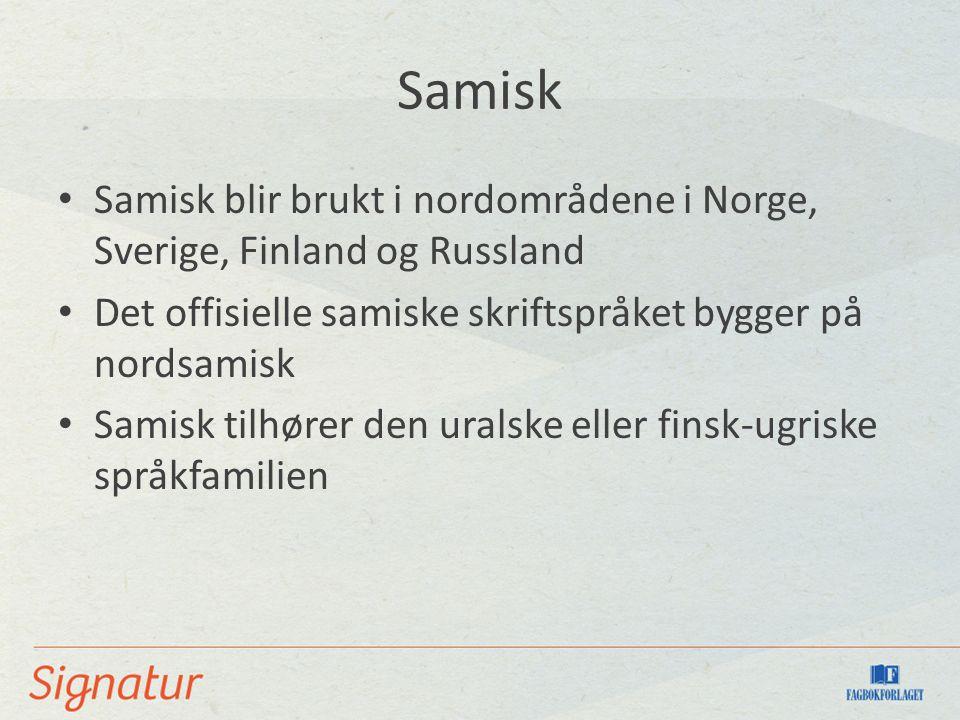 Samisk Samisk blir brukt i nordområdene i Norge, Sverige, Finland og Russland. Det offisielle samiske skriftspråket bygger på nordsamisk.