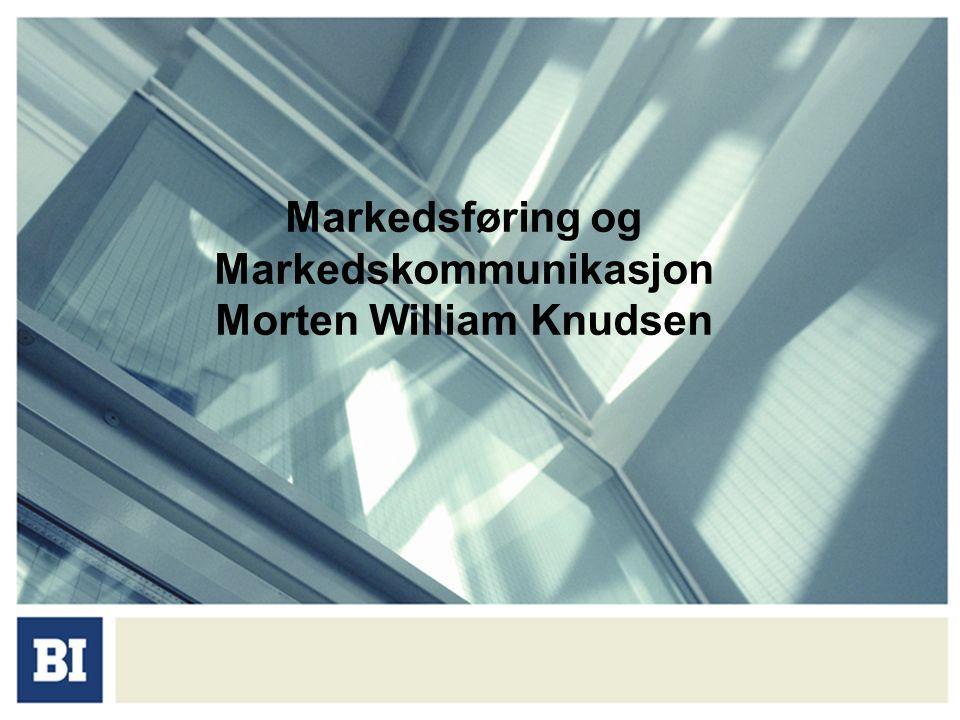 Markedsføring og Markedskommunikasjon Morten William Knudsen