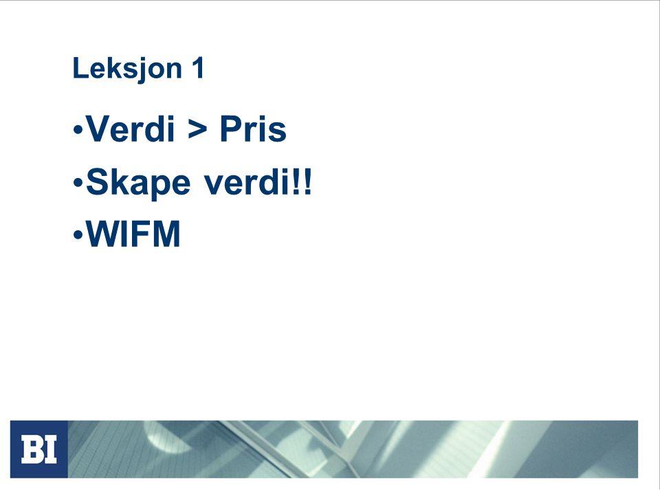 Leksjon 1 Verdi > Pris Skape verdi!! WIFM