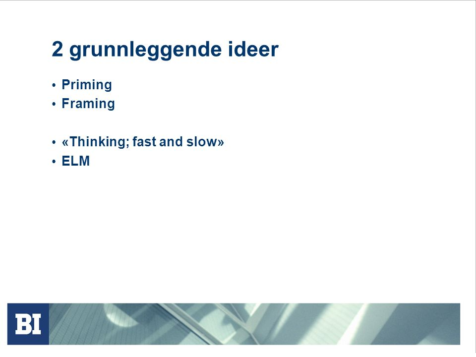 2 grunnleggende ideer Priming Framing «Thinking; fast and slow» ELM