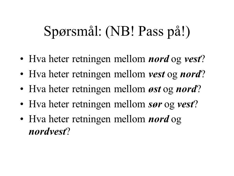 Spørsmål: (NB! Pass på!) Hva heter retningen mellom nord og vest