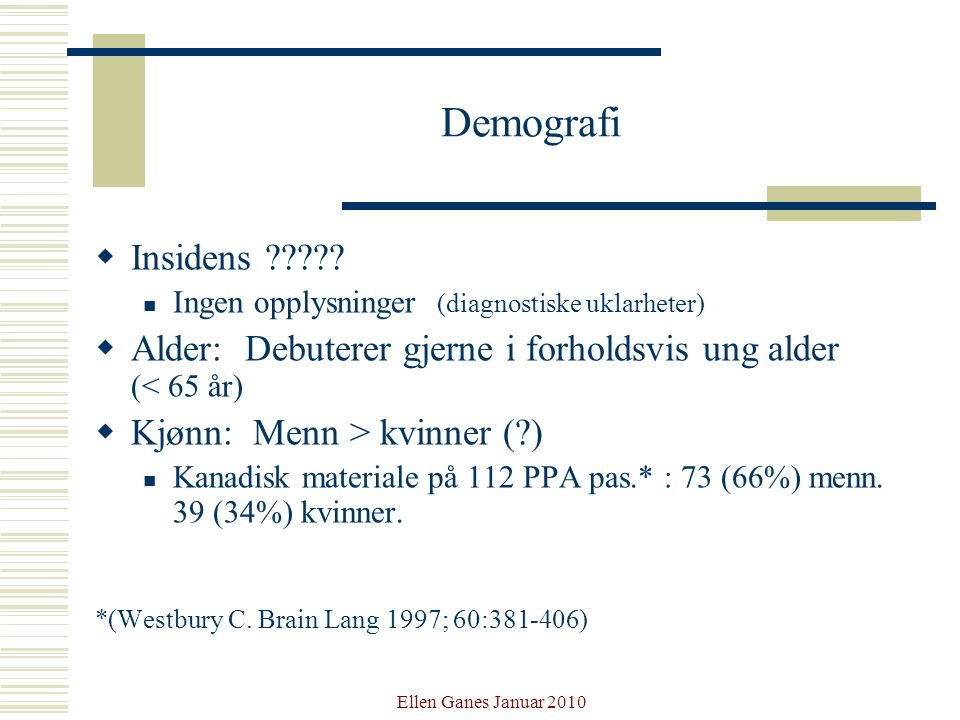 Demografi Insidens Ingen opplysninger (diagnostiske uklarheter) Alder: Debuterer gjerne i forholdsvis ung alder (< 65 år)