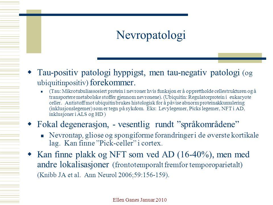 Nevropatologi Tau-positiv patologi hyppigst, men tau-negativ patologi (og ubiquitinpositiv) forekommer.