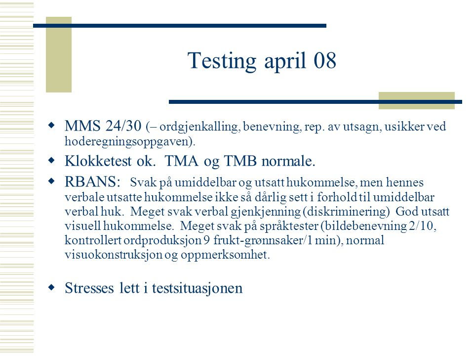 Testing april 08 MMS 24/30 (– ordgjenkalling, benevning, rep. av utsagn, usikker ved hoderegningsoppgaven).
