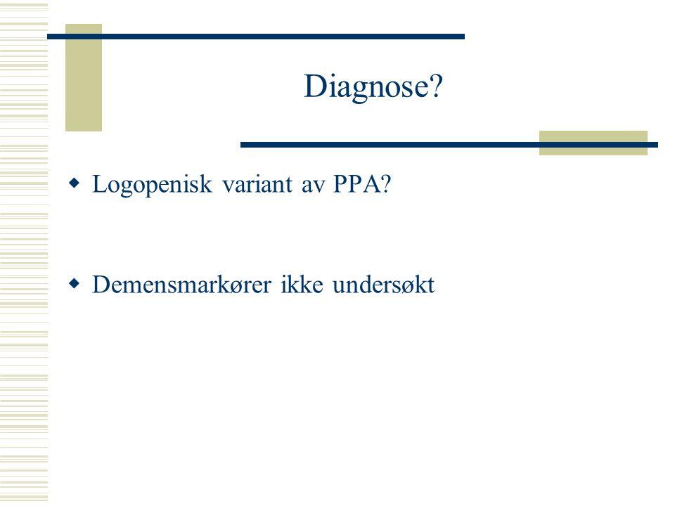 Diagnose Logopenisk variant av PPA Demensmarkører ikke undersøkt