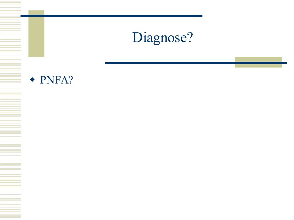 Diagnose PNFA