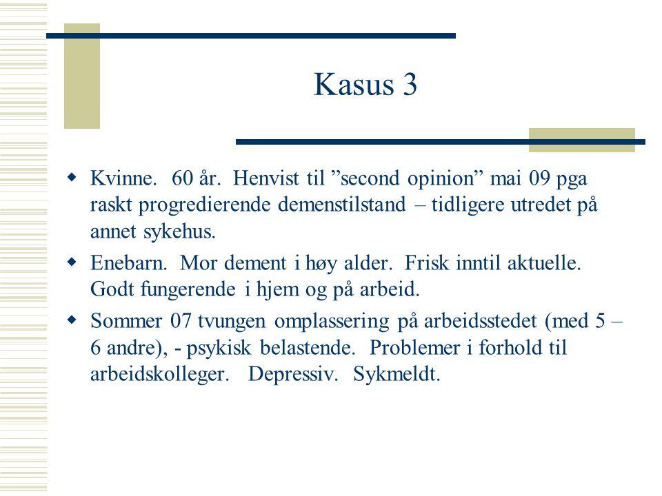Kasus 3 Kvinne. 60 år. Henvist til second opinion mai 09 pga raskt progredierende demenstilstand – tidligere utredet på annet sykehus.