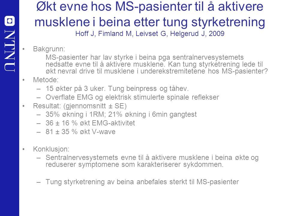 Økt evne hos MS-pasienter til å aktivere musklene i beina etter tung styrketrening Hoff J, Fimland M, Leivset G, Helgerud J, 2009