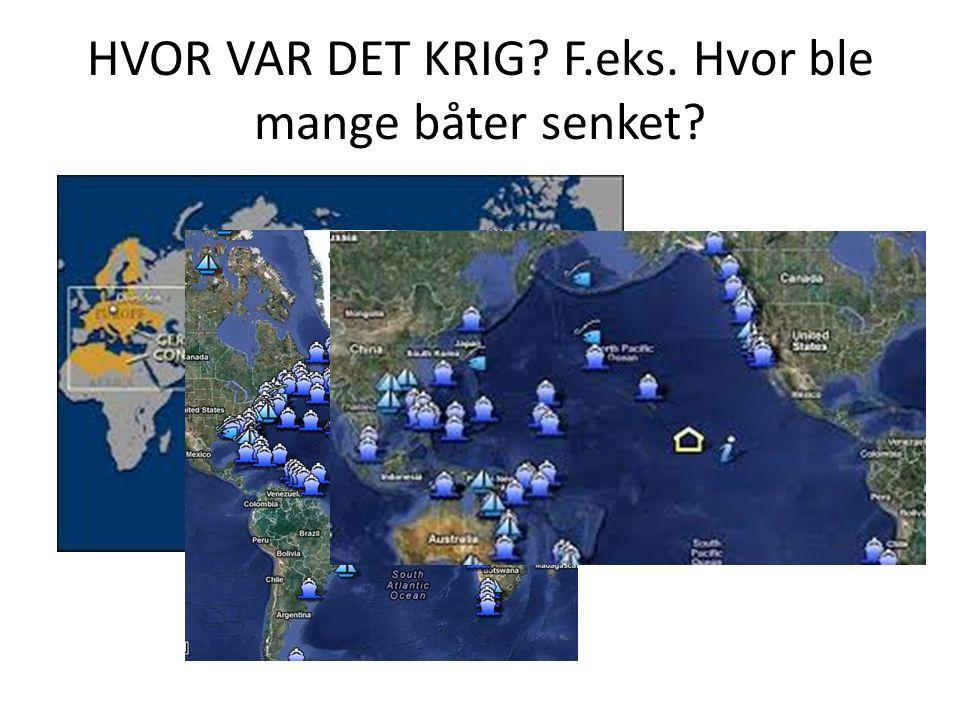 HVOR VAR DET KRIG F.eks. Hvor ble mange båter senket