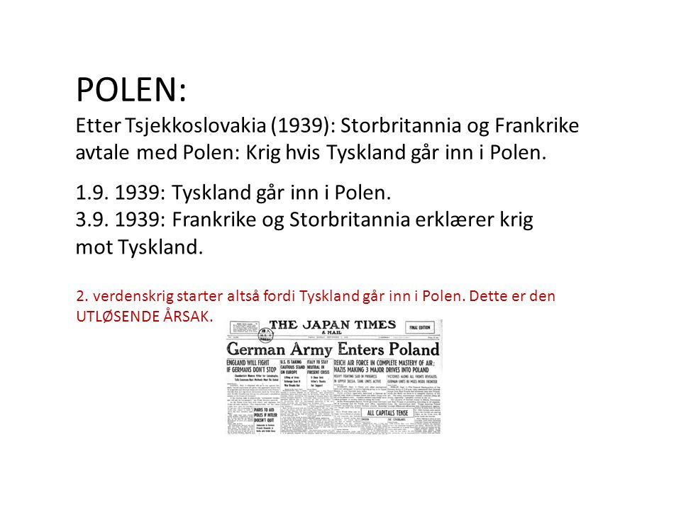 POLEN: Etter Tsjekkoslovakia (1939): Storbritannia og Frankrike avtale med Polen: Krig hvis Tyskland går inn i Polen.