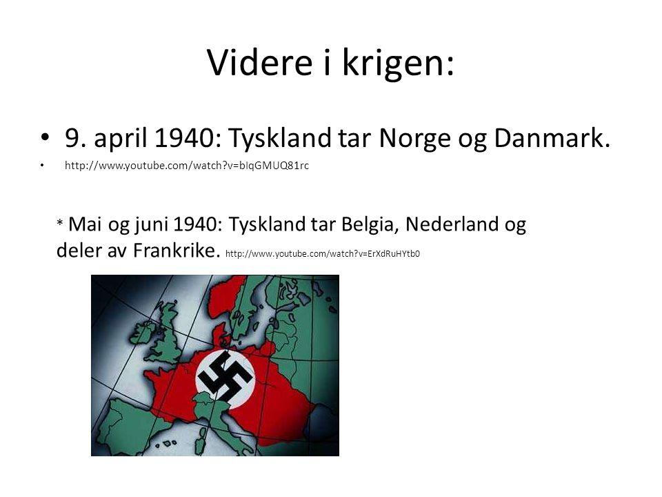 Videre i krigen: 9. april 1940: Tyskland tar Norge og Danmark.