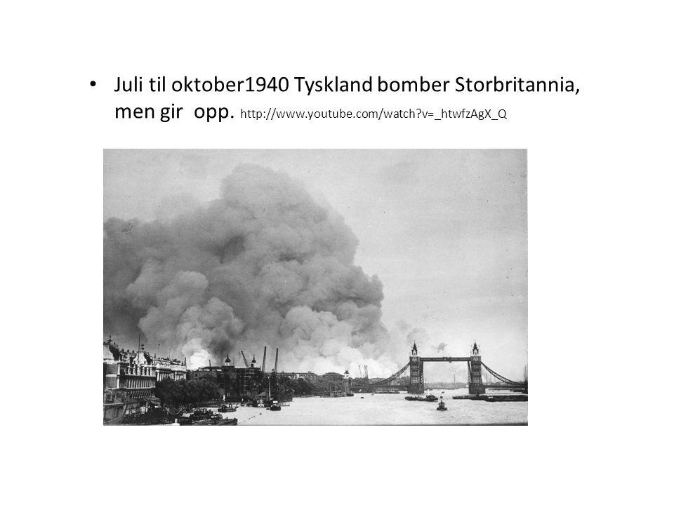 Juli til oktober1940 Tyskland bomber Storbritannia,