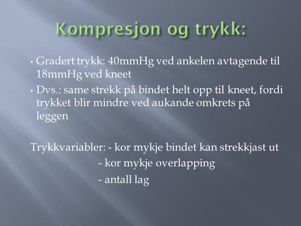 Kompresjon og trykk: Gradert trykk: 40mmHg ved ankelen avtagende til 18mmHg ved kneet.