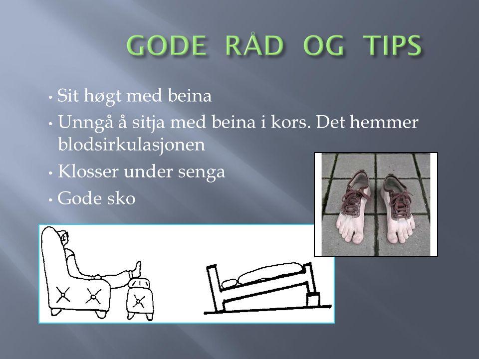 GODE RÅD OG TIPS Sit høgt med beina