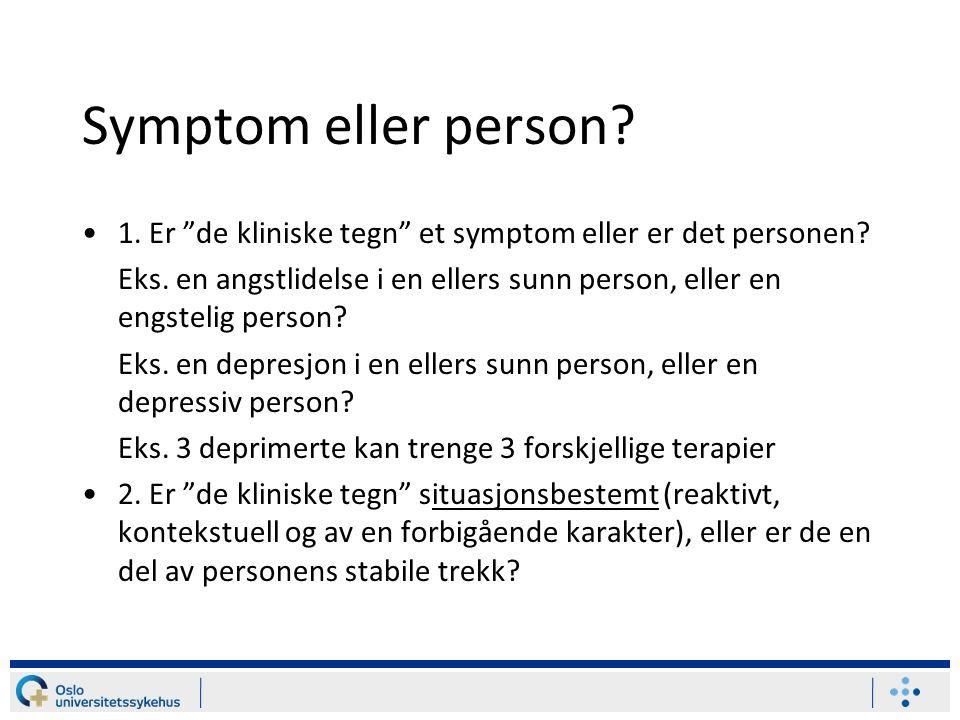 Symptom eller person 1. Er de kliniske tegn et symptom eller er det personen