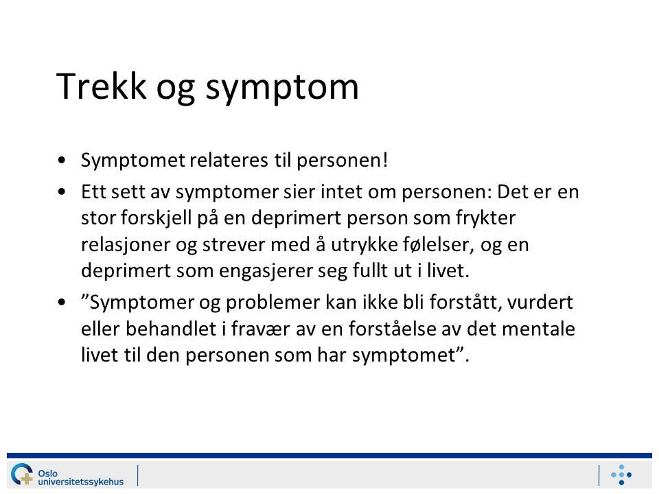 Trekk og symptom Symptomet relateres til personen!