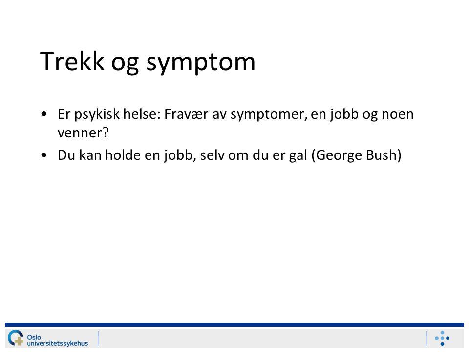 Trekk og symptom Er psykisk helse: Fravær av symptomer, en jobb og noen venner.