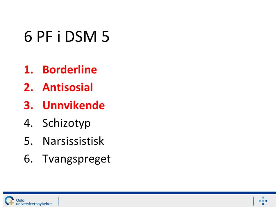 6 PF i DSM 5 Borderline Antisosial Unnvikende Schizotyp Narsissistisk