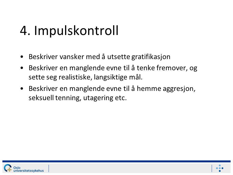 4. Impulskontroll Beskriver vansker med å utsette gratifikasjon