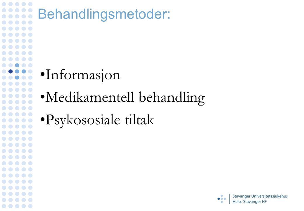 Informasjon Medikamentell behandling Psykososiale tiltak