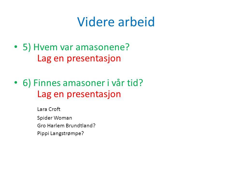 Videre arbeid 5) Hvem var amasonene Lag en presentasjon