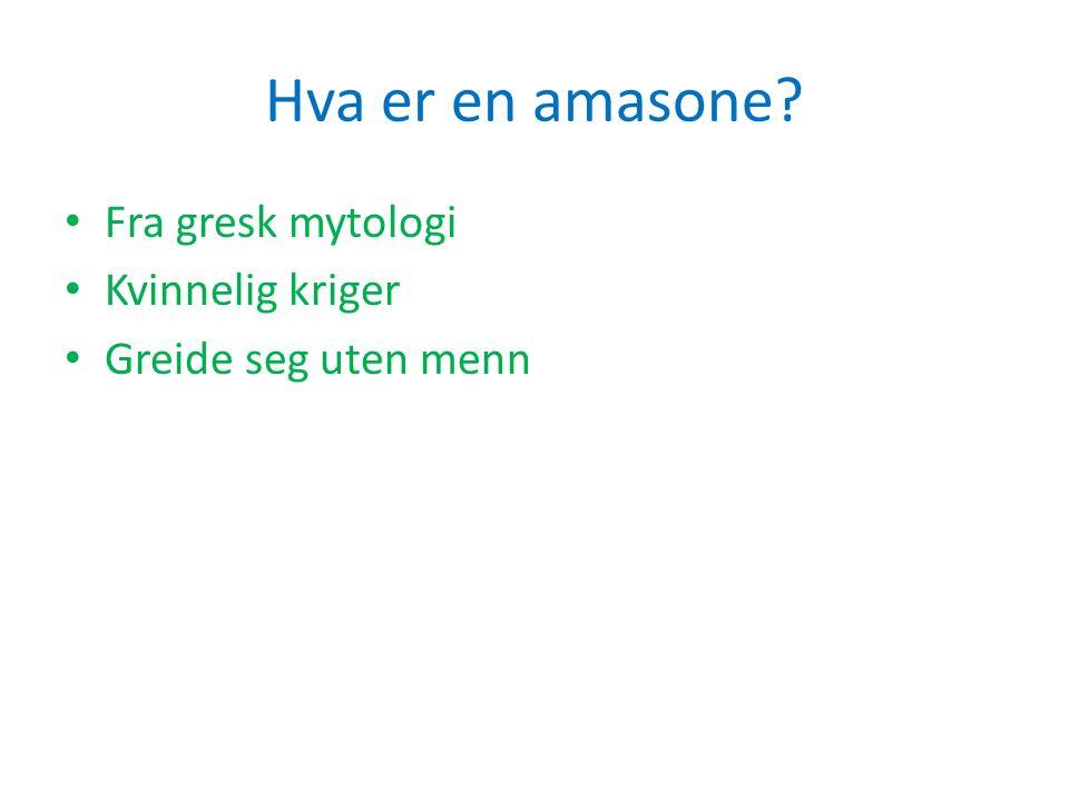 Hva er en amasone Fra gresk mytologi Kvinnelig kriger