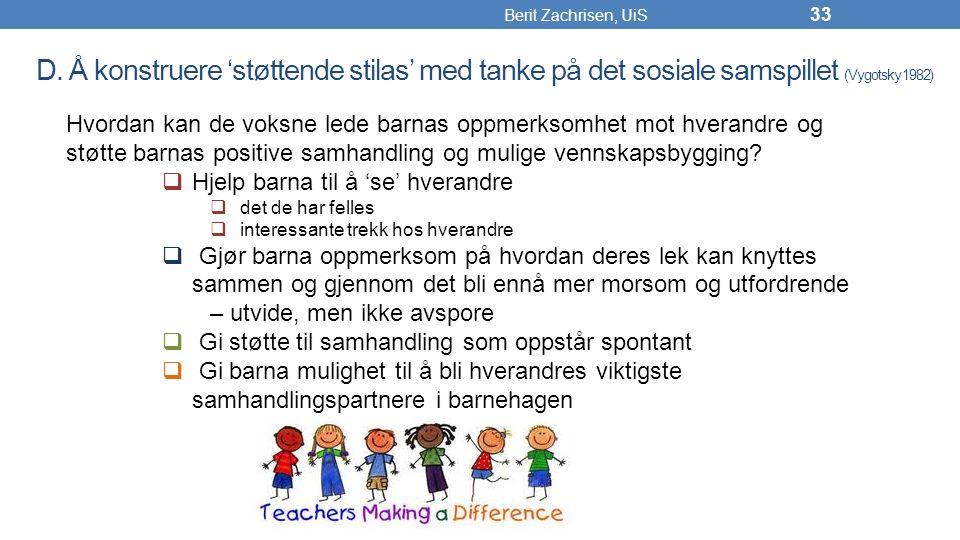 Berit Zachrisen, UiS D. Å konstruere 'støttende stilas' med tanke på det sosiale samspillet (Vygotsky 1982)