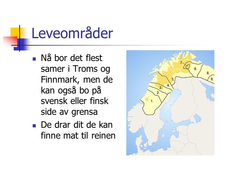 Leveområder Nå bor det flest samer i Troms og Finnmark, men de kan også bo på svensk eller finsk side av grensa.