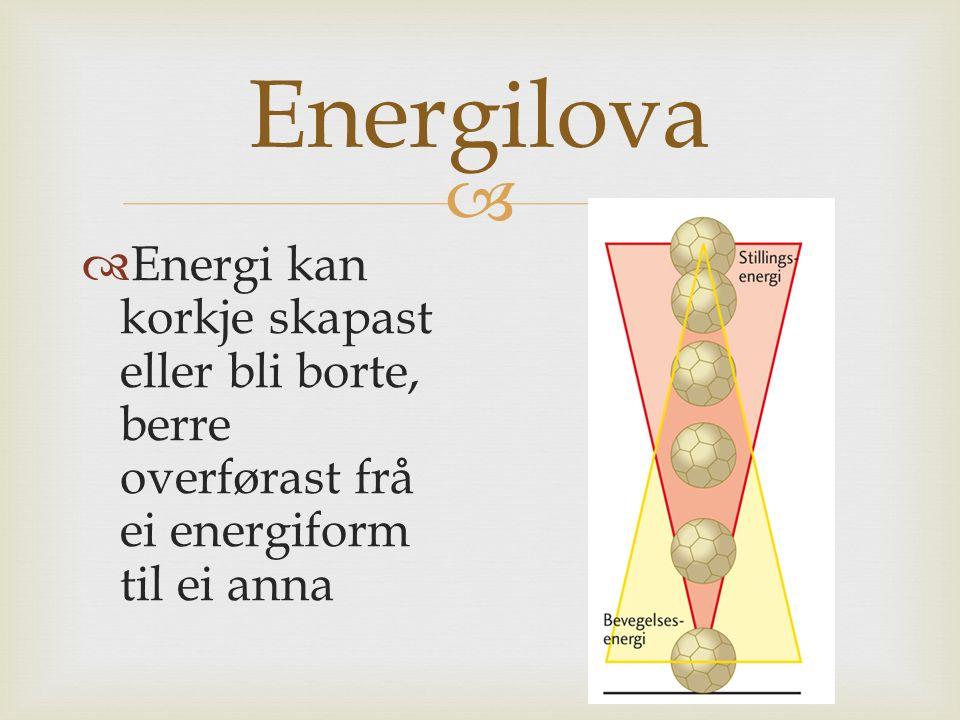 Energilova Energi kan korkje skapast eller bli borte, berre overførast frå ei energiform til ei anna.