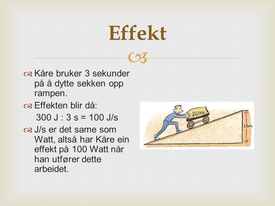 Effekt Kåre bruker 3 sekunder på å dytte sekken opp rampen.