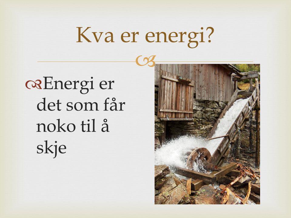Kva er energi Energi er det som får noko til å skje