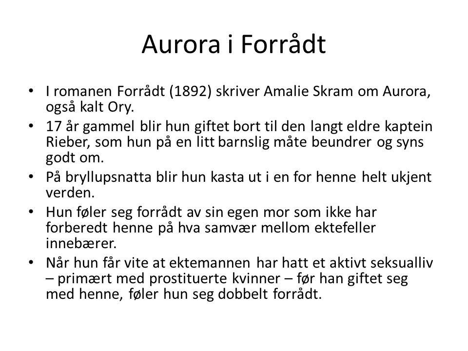 Aurora i Forrådt I romanen Forrådt (1892) skriver Amalie Skram om Aurora, også kalt Ory.