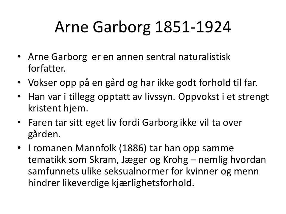 Arne Garborg 1851-1924 Arne Garborg er en annen sentral naturalistisk forfatter. Vokser opp på en gård og har ikke godt forhold til far.