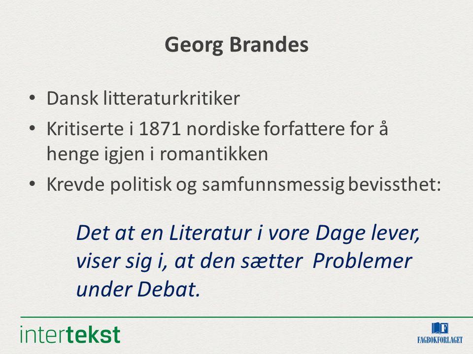 Georg Brandes Dansk litteraturkritiker. Kritiserte i 1871 nordiske forfattere for å henge igjen i romantikken.