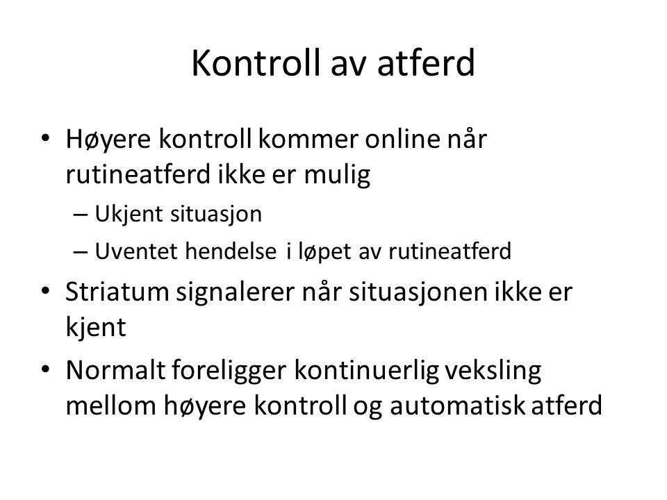 Kontroll av atferd Høyere kontroll kommer online når rutineatferd ikke er mulig. Ukjent situasjon.