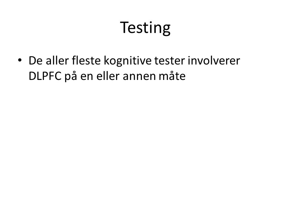 Testing De aller fleste kognitive tester involverer DLPFC på en eller annen måte