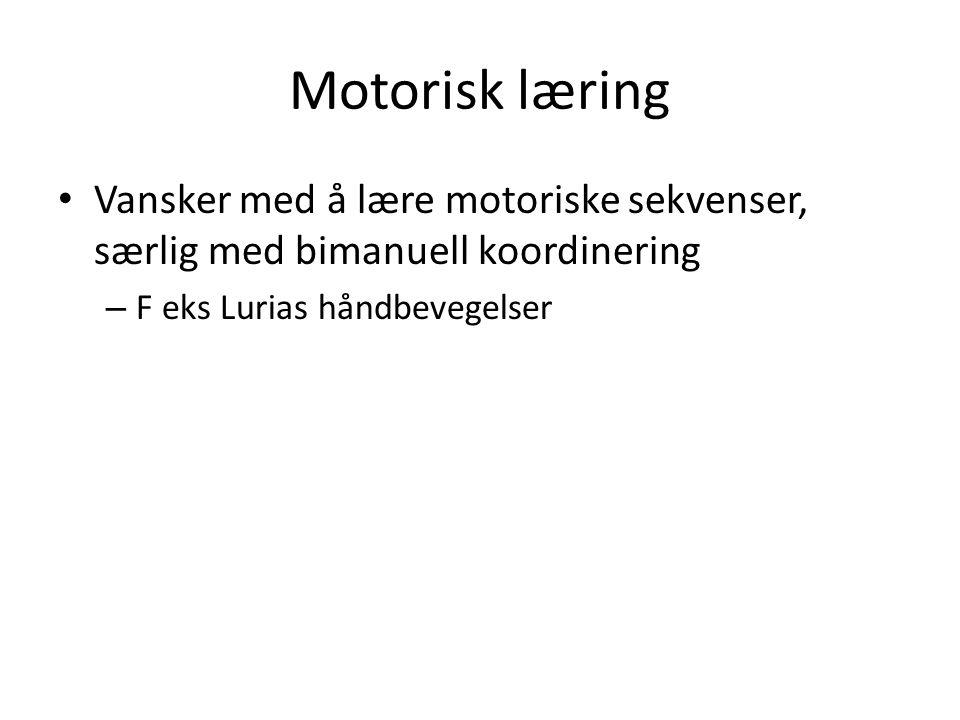Motorisk læring Vansker med å lære motoriske sekvenser, særlig med bimanuell koordinering.
